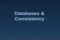Databases & Consistency. Database Relational databases : dominant information storage/retrieval system.
