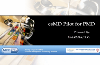 EsMD Pilot for PMD Presented By: MedAZ.Net, LLC..