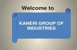 KANERI GROUP OF INDUSTRIES. COMPANY PROFILE Foundry Unit 1.Name Of Company : Kaneri Industries 2. Address Foundry : C- 22/3,M.I.D.C., Shiroli. Kolhapur