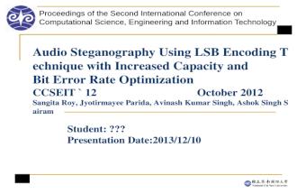 1 Audio Steganography Using LSB Encoding Technique with Increased Capacity and Bit Error Rate Optimization CCSEIT 12 October 2012 Audio Steganography Using