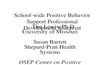 School-wide Positive Behavior Support Professional Development Blueprint Tim Lewis, Ph.D University of Missouri Susan Barrett Shepard-Pratt Health Systems.