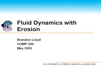 The UNIVERSITY of NORTH CAROLINA at CHAPEL HILL Fluid Dynamics with Erosion Brandon Lloyd COMP 259 May 2003