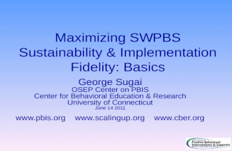 Maximizing SWPBS Sustainability & Implementation Fidelity: Basics George Sugai OSEP Center on PBIS Center for Behavioral Education & Research University.