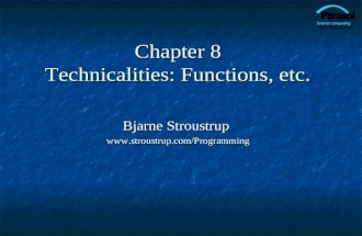 Chapter 8 Technicalities: Functions, etc. Bjarne Stroustrup